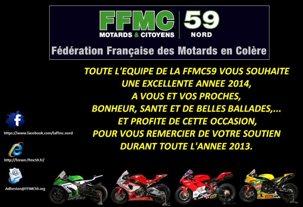 Toute l'équipe de la FFMC59 vous souhaite ure excellente année 2014. à vous et vos proches, bonheur, santé et belles balades… et profite de cette occasion pour vous remercier de votre soutien durant toute l'année 2013